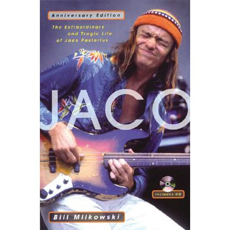 Jaco : The Extraordinary and Tragic Life of Jaco (Jaco Pastorius)