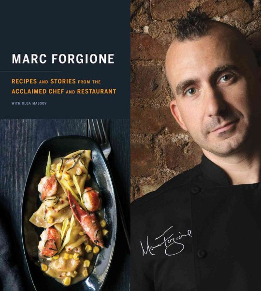 Marc Forgione : Recipes and Stories from the Acclaimed Chef and Restaurant