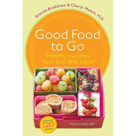 Good Food to Go: Healthy Lunches Your Kids Will Love (and Actually Eat)