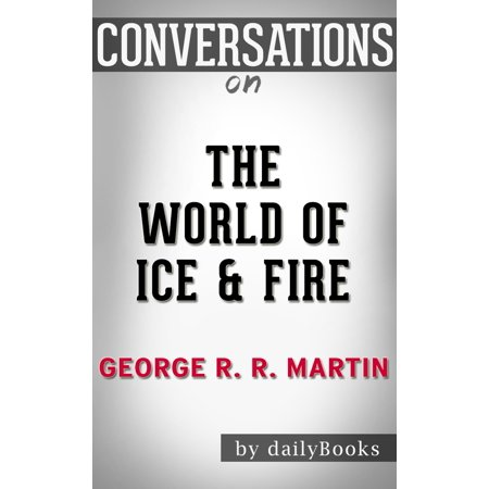 Conversation on The World of Ice & Fire: by George R. R. Martin -