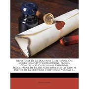 Repertoire de La Doctrine Chretienne, Ou, Cours Complet D'Instructions, Prones, Conferences Catechismes Raisonnes Accompagne de Riches Materiaux Sur Les Quatre Parties de La Doctrine Chretienne, Volume 3...