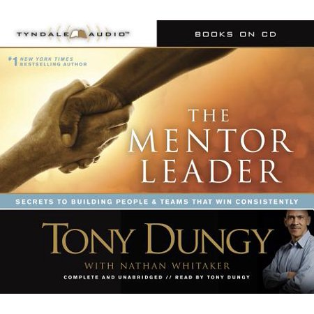 The Mentor Leader : Secrets to Building People and Teams That Win  Consistently