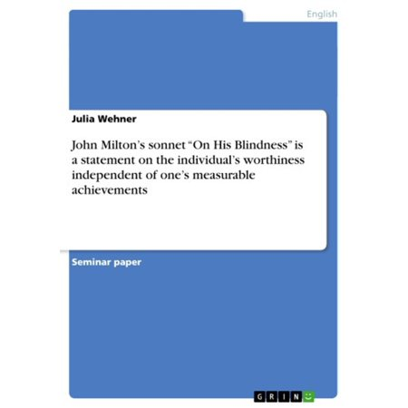 John Milton's sonnet 'On His Blindness' is a statement on the individual's worthiness independent of one's measurable achievements -