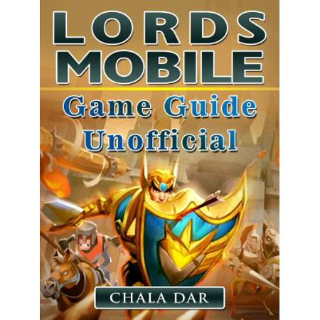 Lords Mobile Game Guide Unofficial - eBook
