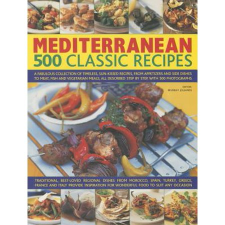 Mediterranean: 500 Classic Recipes : A Fabulous Collection of Timeless, Sun-Kissed Recipes, from Appetizers and Side Dishes to Meat, Fish and Vegetarian Meals, All Described Step by Step, with 500 Photographs (Vegetarian Appetizers For Halloween)