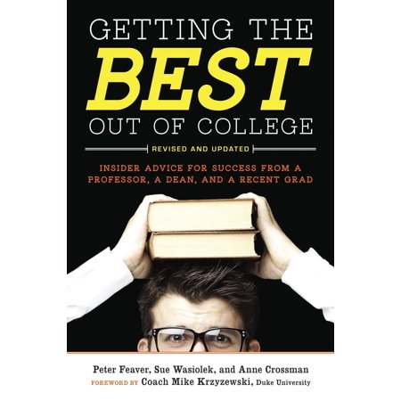 Getting the Best Out of College, Revised and Updated : Insider Advice for Success from a Professor, a Dean, and a Recent