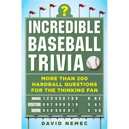 Incredible Baseball Trivia : More Than 200 Hardball Questions for the Thinking