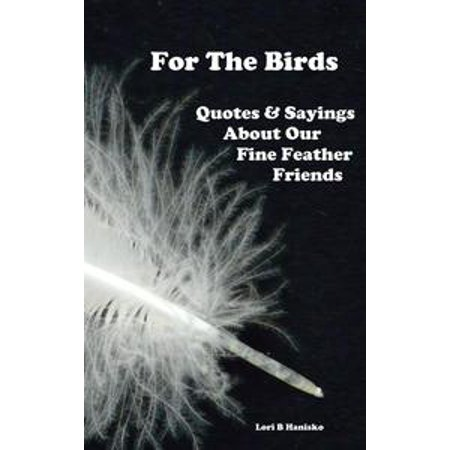For The Birds: Quotes & Sayings About Our Fine Feathered Friends - - Halloween Quotes About Friends