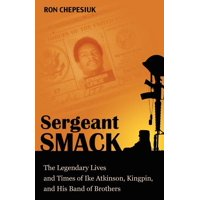 Sergeant Smack: The Legendary Lives and Times of Ike Atkinson, Kingpin, and His Band of Brothers (Paperback)