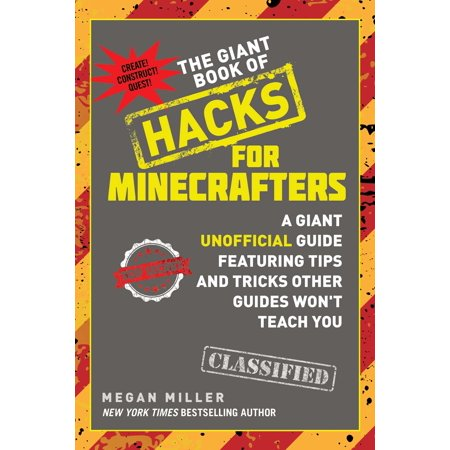 The Giant Book of Hacks for Minecrafters : A Giant Unofficial Guide Featuring Tips and Tricks Other Guides Won't Teach You (Tips For Having A Safe Halloween)