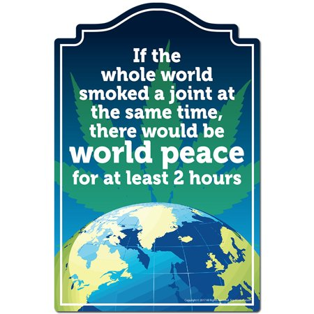 If The Whole World Smoked A Joint World Peace Novelty Sign   Indoor/Outdoor   Funny Home Decor for Garages, Living Rooms, Bedroom, Offices   SignMission personalized gift