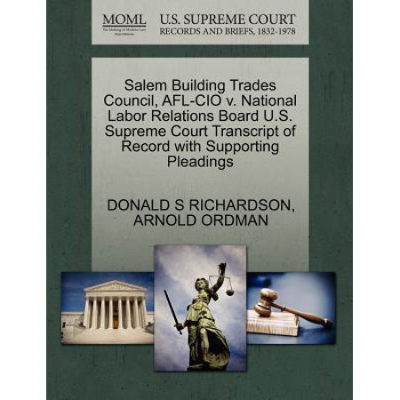Salem Building Trades Council, AFL-CIO V. National Labor Relations Board U.S. Supreme Court Transcript of Record with Supporting