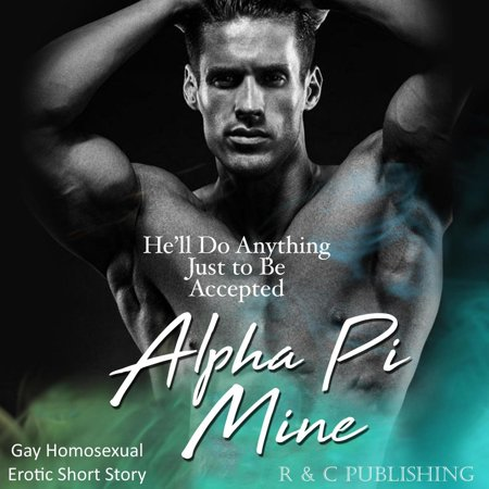 Alpha Pi Mine: He'll Do Anything Just to be Accepted - Gay Homosexual Erotic Short Story - eBook ()