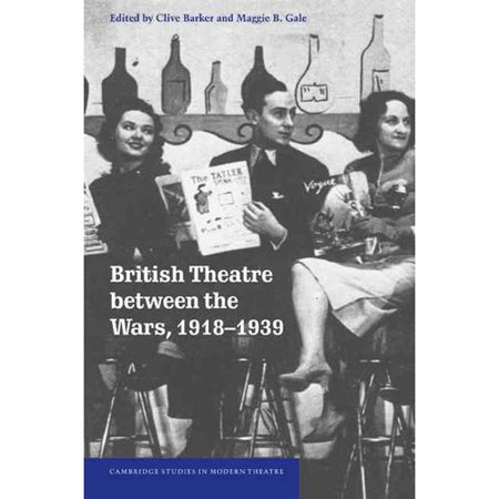 British Theatre Between the Wars, 1918 1939 by
