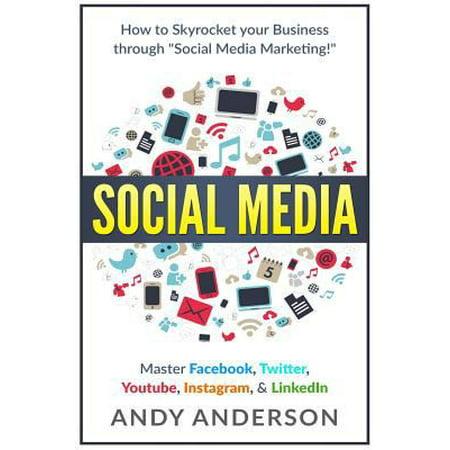 Social Media  How To Skyrocket Your Business Through Social Media Marketing  Master Facebook  Twitter  Youtube  Instagram    Linkedi