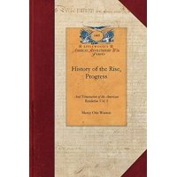 History of the Rise, Progress V1 : Interspersed with Biographical, Political and Moral Observations Vol. 1
