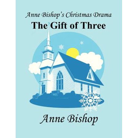 Anne Bishop's Christmas Drama: The Gift of Three