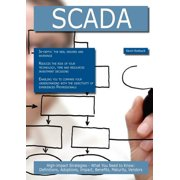Scada : High-Impact Strategies - What You Need to Know: Definitions, Adoptions, Impact, Benefits, Maturity, Vendors