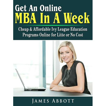Get An Online MBA In A Week: Cheap & Affordable Ivy League Education Programs Online for Litte or No Cost -