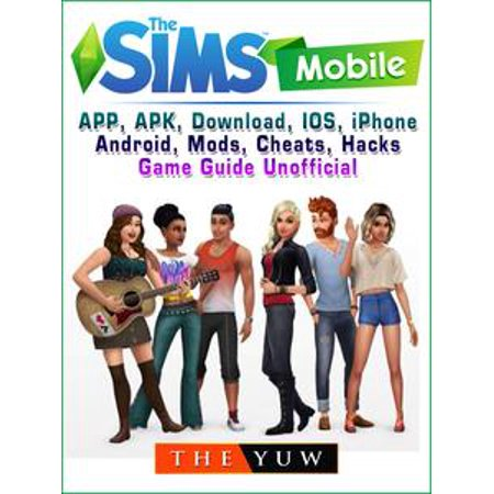 The Sims Mobile, APP, APK, Download, IOS, iPhone, Android, Mods, Cheats, Hacks, Game Guide Unofficial -