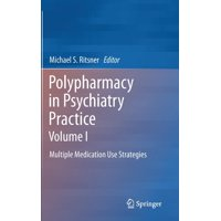 Polypharmacy in Psychiatry Practice, Volume I: Multiple Medication Use Strategies (Hardcover)