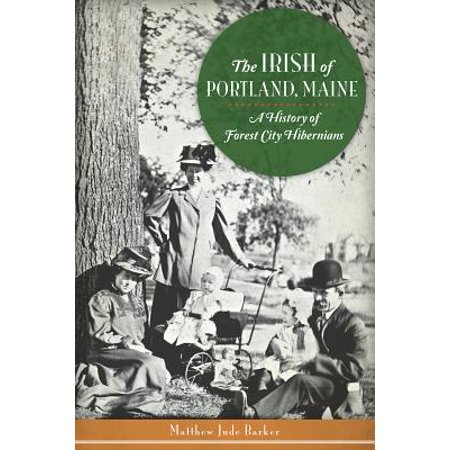 The Irish of Portland, Maine: A History of Forest City