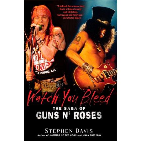 Watch You Bleed : The Saga of Guns N' Roses