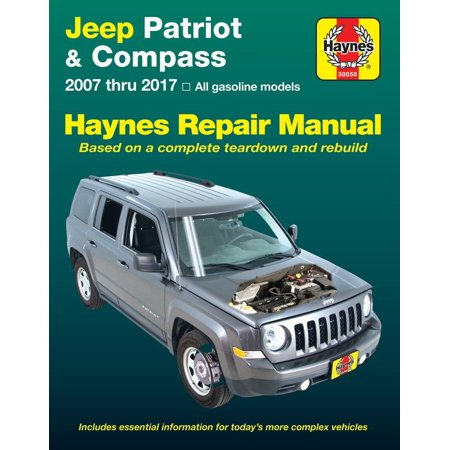 - Jeep Patriot & Compass, 2007 thru 2017 Haynes Repair Manual : All gasoline models - Based on a complete teardown and rebuild
