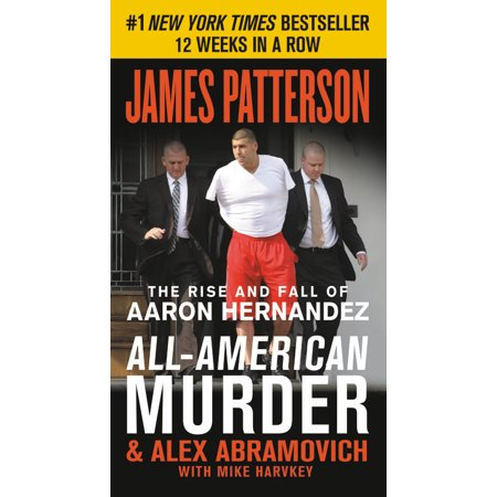 All-American Murder : The Rise and Fall of Aaron Hernandez, the Superstar Whose Life Ended on Murderers'