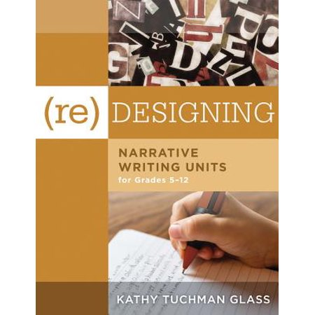- (Re)Desiging Narrative Writing Units for Grades 5-12 : (Create a Plan for Teaching Narrative Writing Skills That Increases Student Learning and Literacy)