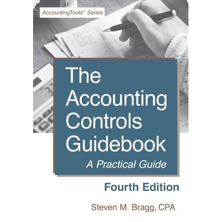 Accounting Controls Guidebook : Fourth Edition: A Practical