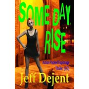 Some Day Rise Action Packed Espionage Thriller (2/3) - eBook