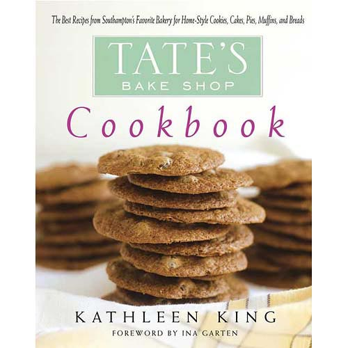Tate's Bake Shop Cookbook: The Best Recipes From Southampton's Favorite Bakery For Home-style Cookies, Cakes, Pies, Muffins, And Breads