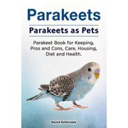 Parakeets. Parakeets as Pets. Parakeet Book for Keeping, Pros and Cons, Care, Housing, Diet and Health. - eBook