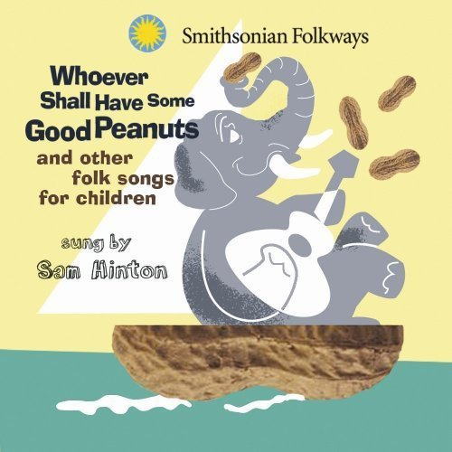 Sam Hinton - Whoever Shall Have Some Good Peanuts [CD]