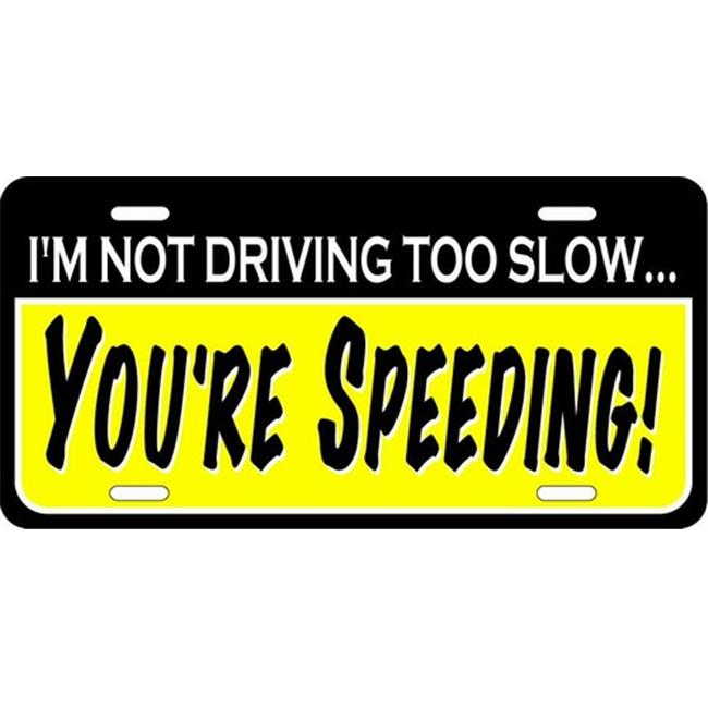 LP - 1179 I m Not Driving Too Slow - You re Speeding License Plate - X376