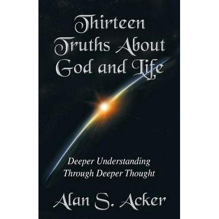 Thirteen Truths about God and Life : Deeper Understanding Through Deeper