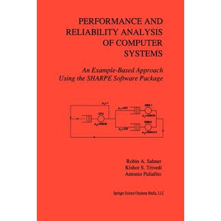 Performance and Reliability Analysis of Computer Systems : An Example-Based Approach Using the Sharpe Software (Computer Based Systems)