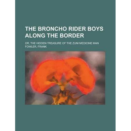 The Broncho Rider Boys Along the Border; Or, the Hidden Treasure of the Zuni Medicine Man
