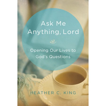 Ask Me Anything, Lord : Opening Our Lives to God's