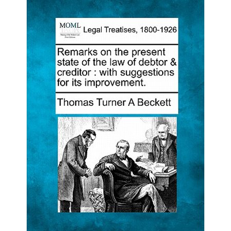 Remarks on the Present State of the Law of Debtor & Creditor : With Suggestions for Its