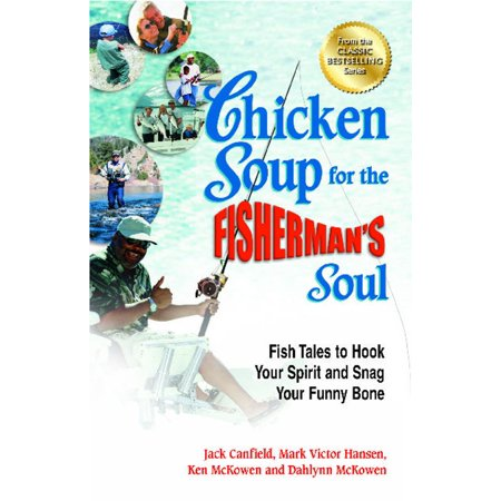 Chicken Soup for the Fisherman's Soul : Fish Tales to Hook Your Spirit and Snag Your Funny Bone