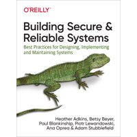 Building Secure and Reliable Systems: Best Practices for Designing, Implementing, and Maintaining Systems (Paperback)