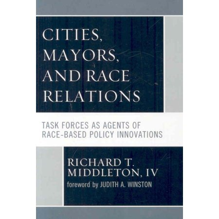 Cities  Mayors  And Race Relations  Task Forces As Agents Of Race Based Policy Innovations