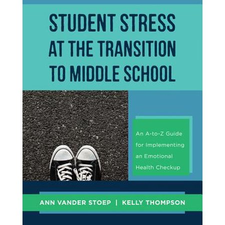 Student Stress at the Transition to Middle School: An A-to-Z Guide for Implementing an Emotional Health Check-up - eBook](Student Stress)
