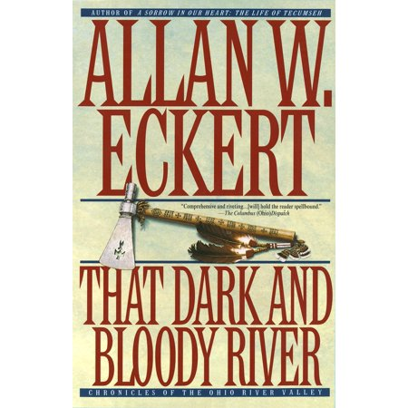 That Dark and Bloody River : Chronicles of the Ohio River