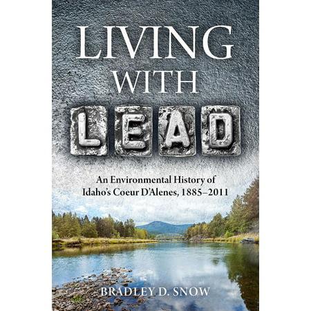 Living With Lead   An Environmental History Of Idahos Coeur Dalenes  1885 2011