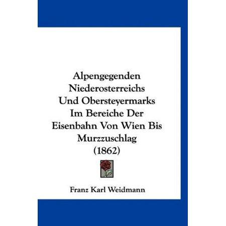 Alpengegenden Niederosterreichs Und Obersteyermarks Im Bereiche Der Eisenbahn Von Wien Bis Murzzuschlag (1862) - image 1 of 1