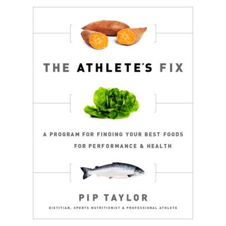 The Athlete's Fix : A Program for Finding Your Best Foods for Performance and