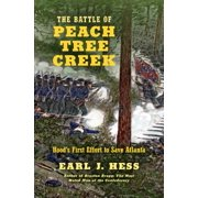 The Battle of Peach Tree Creek : Hood's First Effort to Save Atlanta